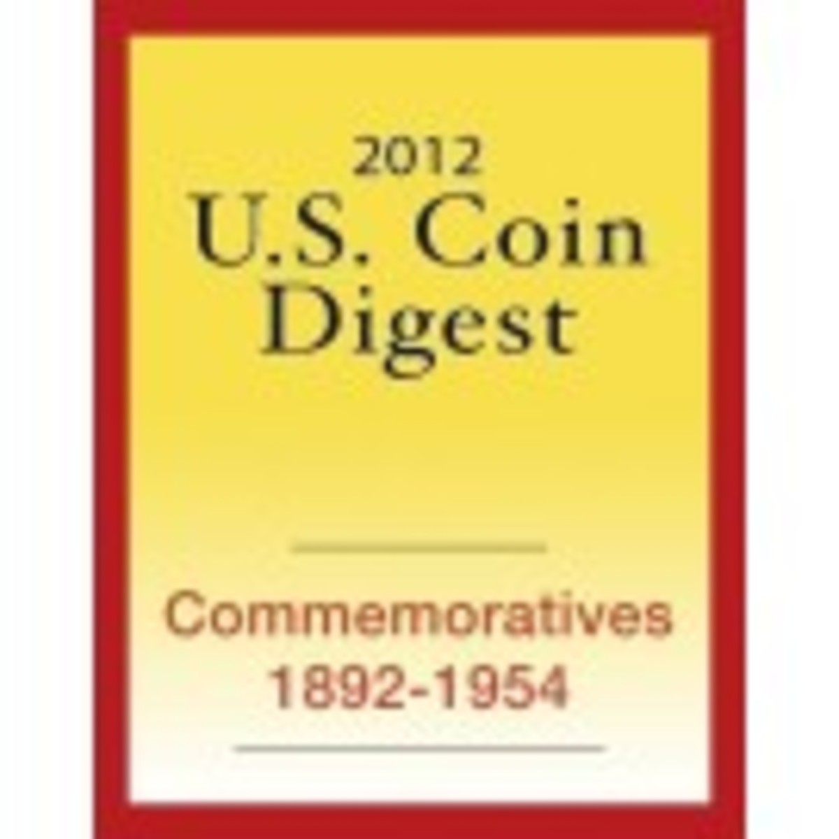 2012 U.S. Coin Digest: Commemorative Coins 1892-1954