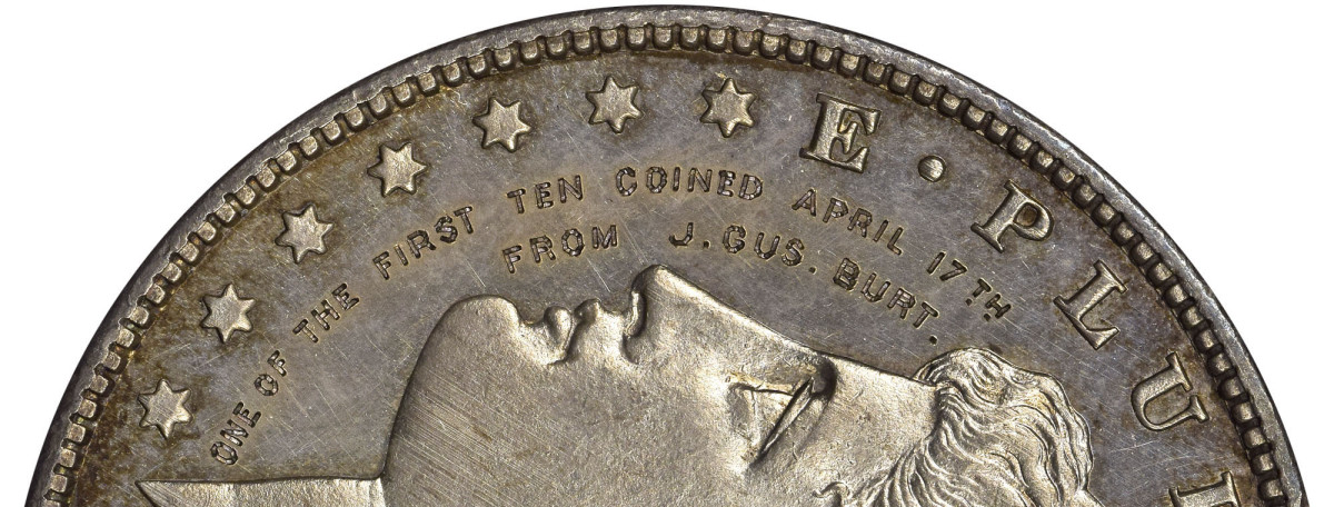 "Note the inscription on left edge of the coin's obverse that reads, ""ONE OF THE FIRST TEN COINED APRIL 17TH FROM J. GUS. BURT."""