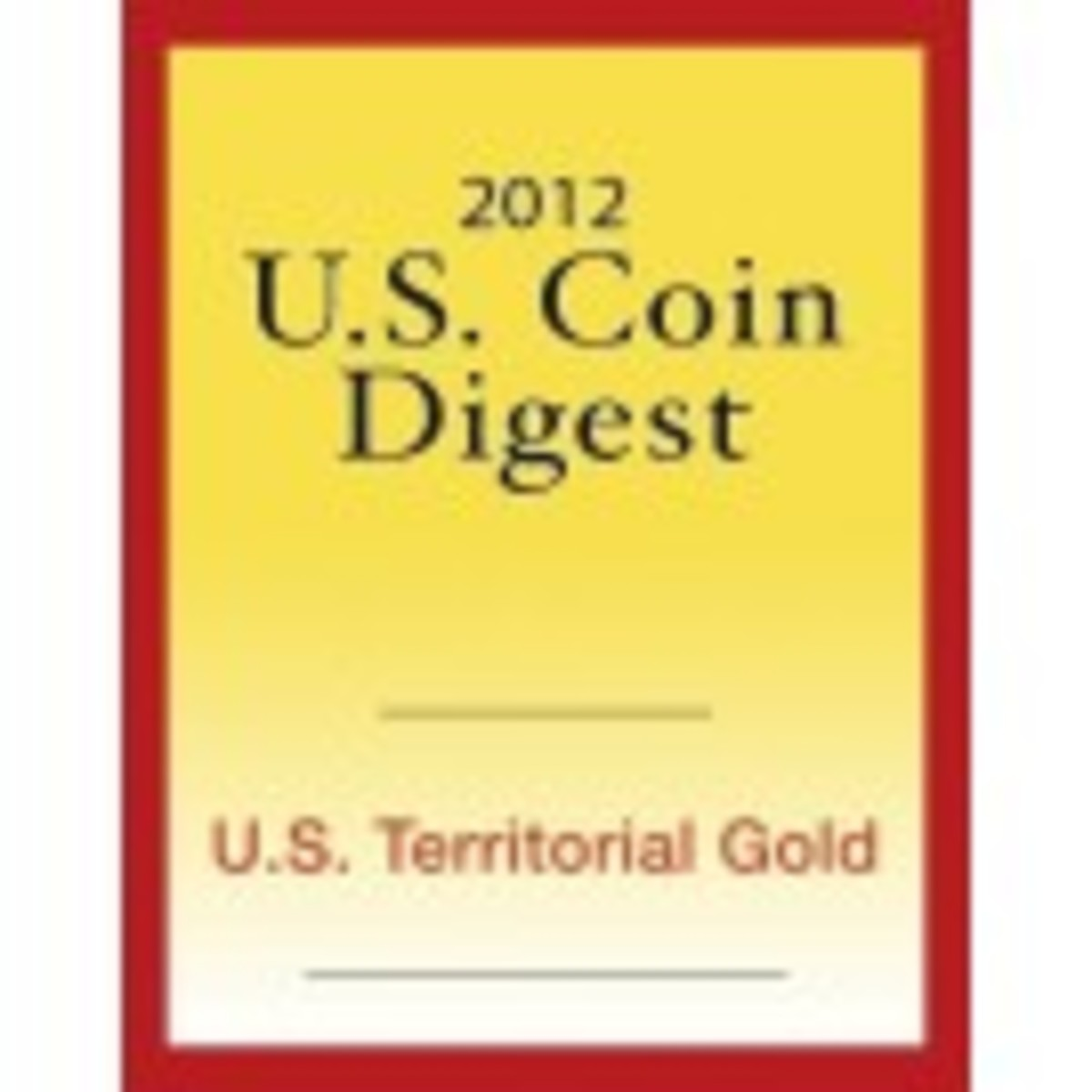 2012 U.S. Coin Digest: U.S. Territorial Gold
