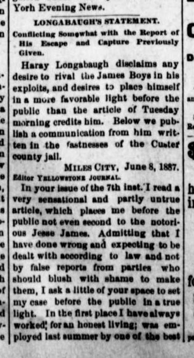 """It is believed that Harry Longabaugh got his moniker, the """"Sundance Kid,"""" from a horse theft in Sundance, Wyo., in 1887. While sitting in a Custer County jail cell, he took exception to an article in the June 7, 1887 issue of the Yellowstone Journal, Miles City, Mont., subtitled """"The Astonishing Record of Crime Perpetrated by Harry Longabaugh in Three Weeks."""" He wrote in a letter to the editor, published in the June 9 issue (a portion of which is shown here), that he didn't like the comparison to the James boys made by the paper. """"In your issue of the 7th inst. I read a very sensational and partly untrue article, which places me before the public not even second to the notorious Jesse James. Admitting that I have done wrong and expecting to be dealt with according to law and not by false reports from parties who should blush with same to make them, I ask a little of your space to set my case before the public in a true light."""""""